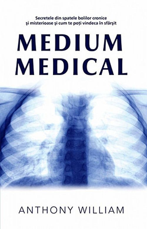 Medium medical. Secretele din spatele bolilor cronice si misterioase